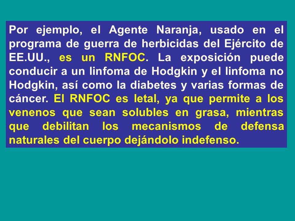 Por ejemplo, el Agente Naranja, usado en el programa de guerra de herbicidas del Ejército de EE.UU., es un RNFOC.
