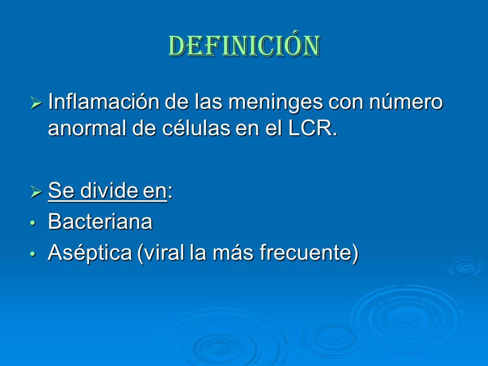 Definición Inflamación de las meninges con número anormal de células en el LCR. Se divide en: Bacteriana.