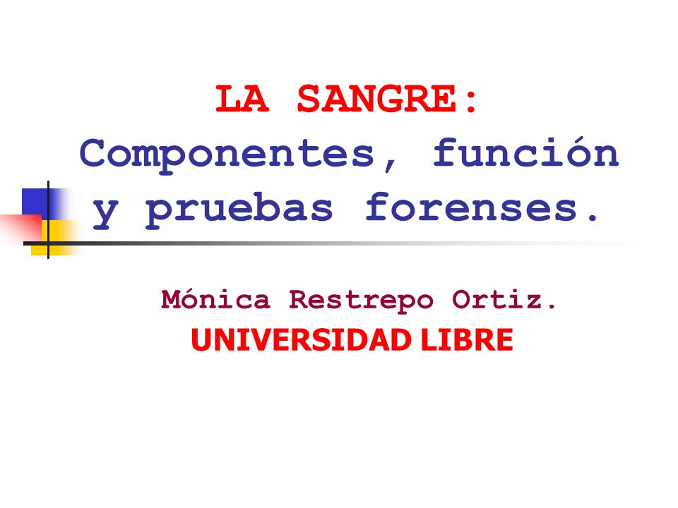 LA SANGRE: Componentes, función y pruebas forenses.