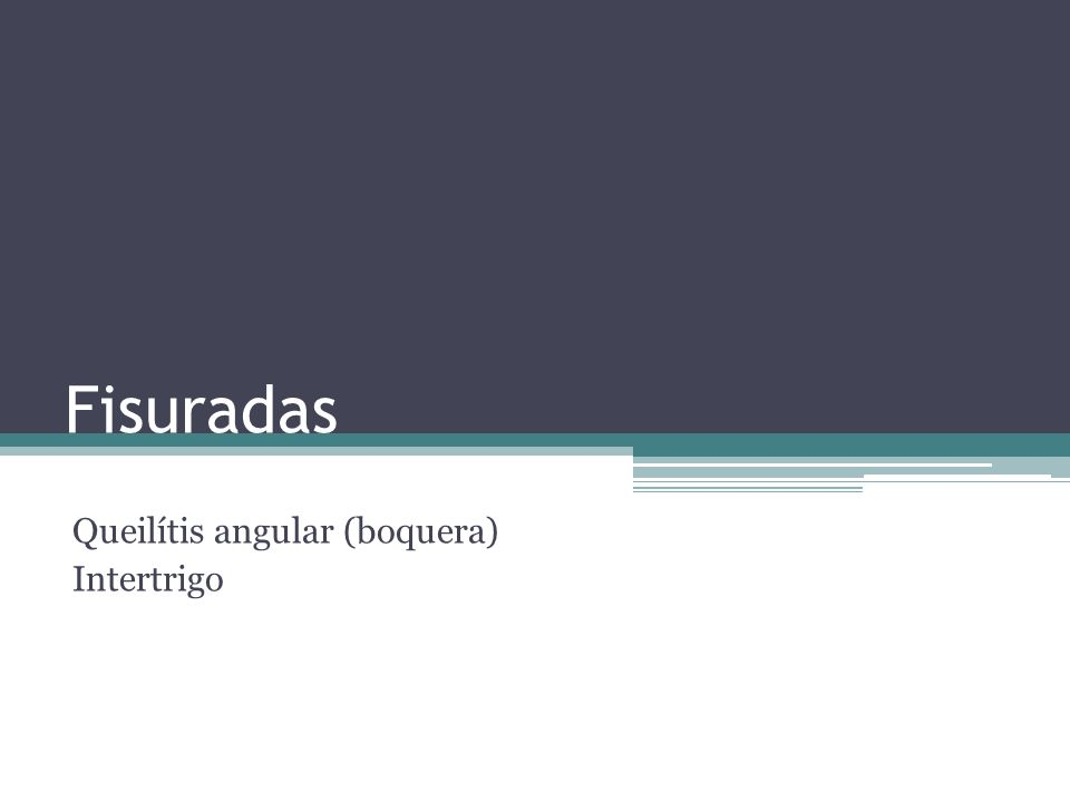 Queilítis angular (boquera) Intertrigo