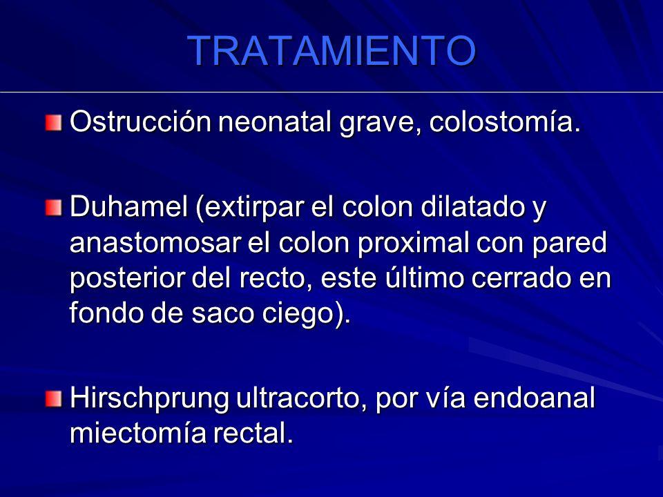 TRATAMIENTO Ostrucción neonatal grave, colostomía.