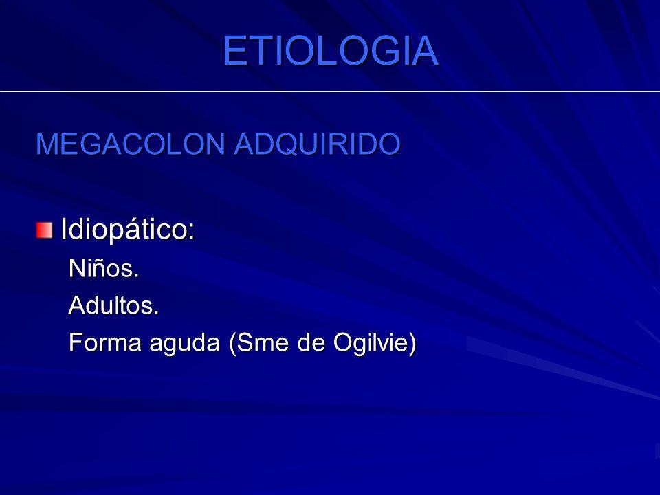 ETIOLOGIA MEGACOLON ADQUIRIDO Idiopático: Niños. Adultos.