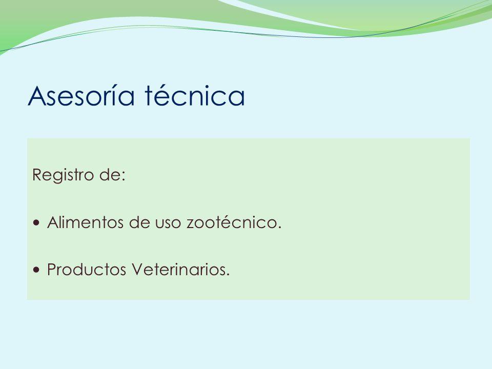 Asesoría técnica Registro de: Alimentos de uso zootécnico.