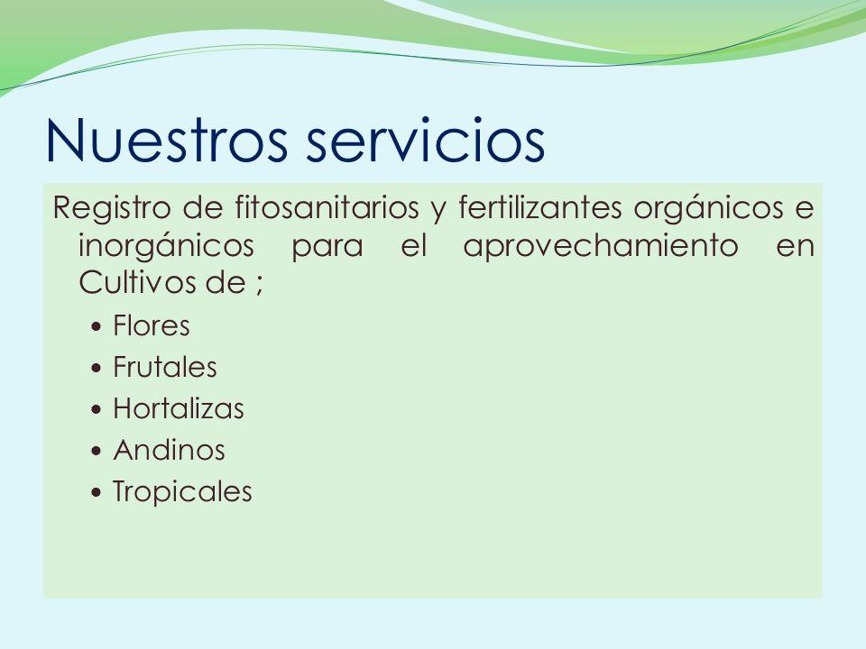 Nuestros serviciosRegistro de fitosanitarios y fertilizantes orgánicos e inorgánicos para el aprovechamiento en Cultivos de ;