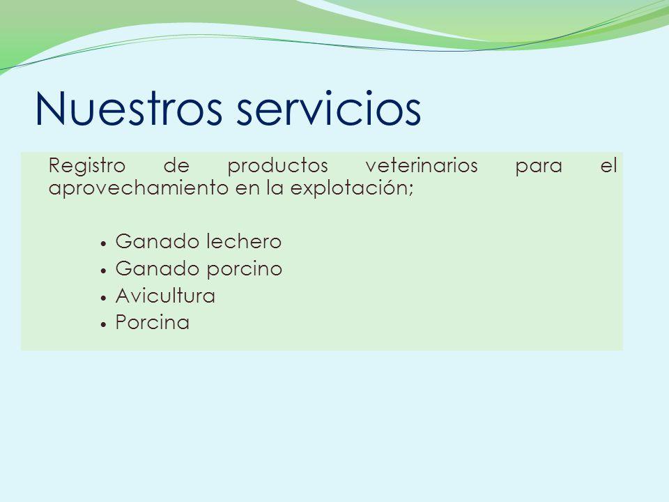 Nuestros servicios Registro de productos veterinarios para el aprovechamiento en la explotación; Ganado lechero.