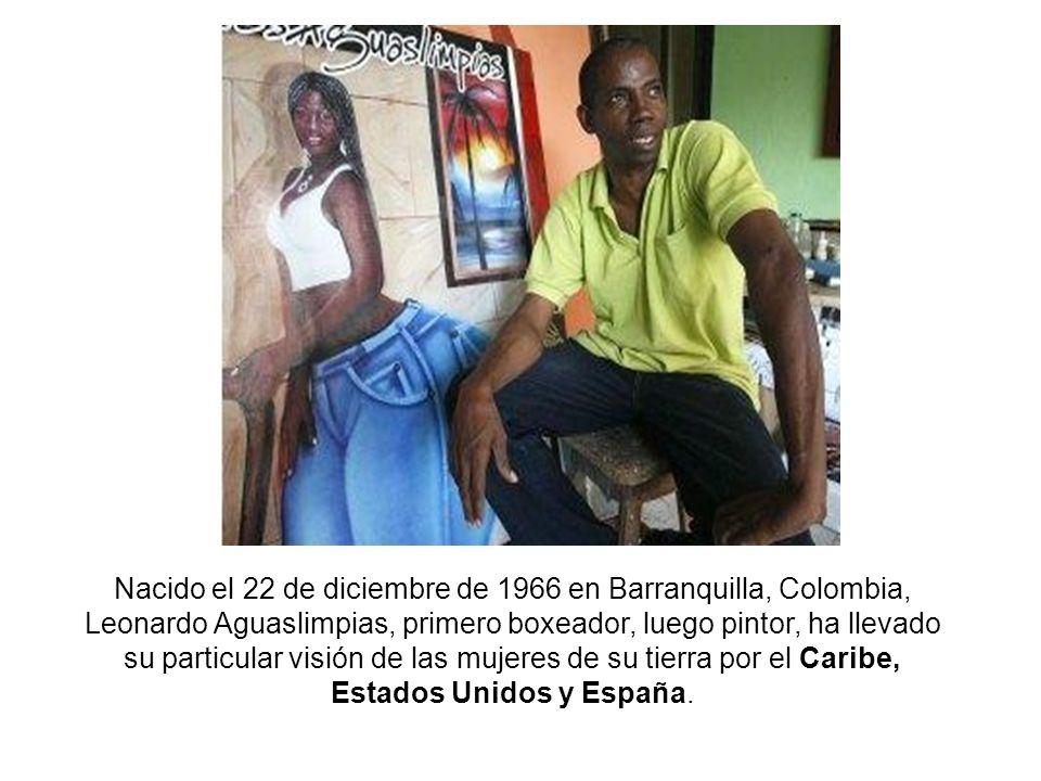 Nacido el 22 de diciembre de 1966 en Barranquilla, Colombia, Leonardo Aguaslimpias, primero boxeador, luego pintor, ha llevado su particular visión de las mujeres de su tierra por el Caribe, Estados Unidos y España.