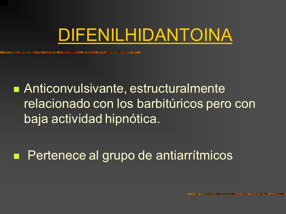 DIFENILHIDANTOINA Anticonvulsivante, estructuralmente relacionado con los barbitúricos pero con baja actividad hipnótica.