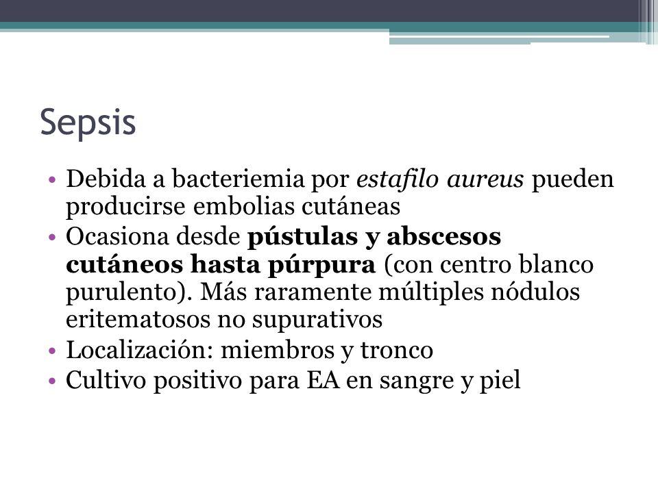 Sepsis Debida a bacteriemia por estafilo aureus pueden producirse embolias cutáneas.