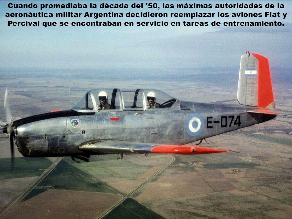 Cuando promediaba la década del 50, las máximas autoridades de la aeronáutica militar Argentina decidieron reemplazar los aviones Fiat y Percival que se encontraban en servicio en tareas de entrenamiento.