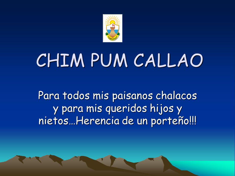 CHIM PUM CALLAO Para todos mis paisanos chalacos y para mis queridos hijos y nietos…Herencia de un porteño!!!