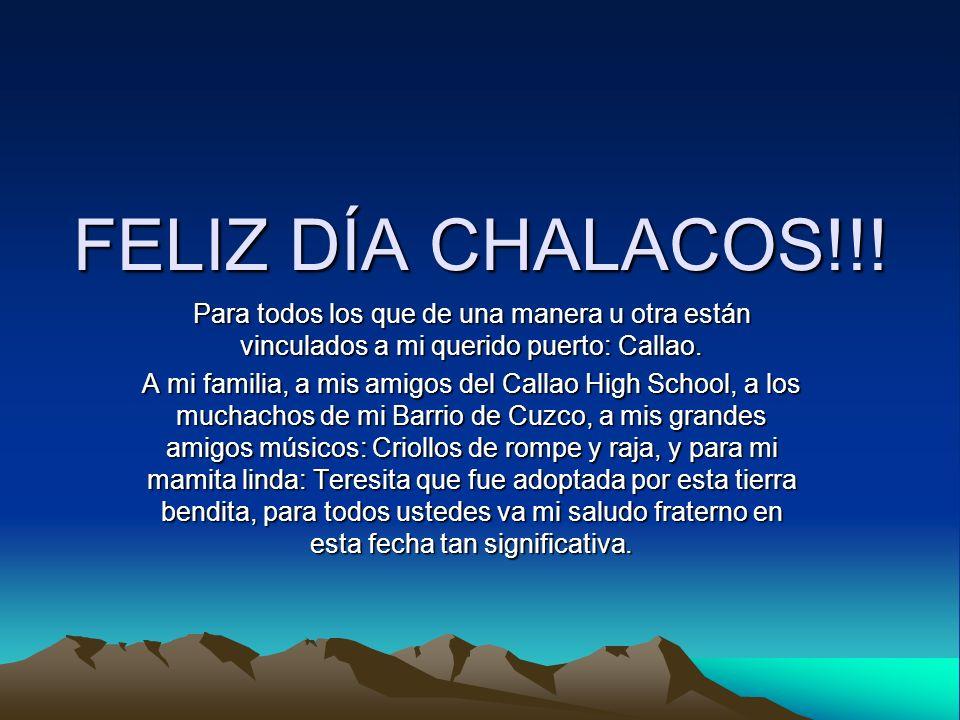FELIZ DÍA CHALACOS!!! Para todos los que de una manera u otra están vinculados a mi querido puerto: Callao.