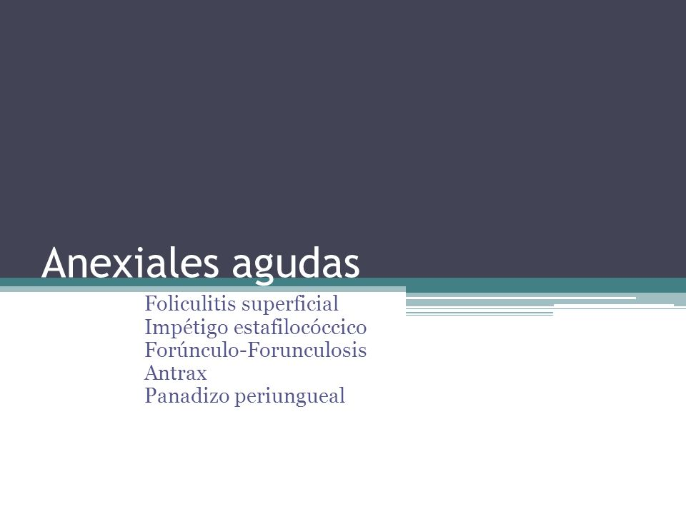 Anexiales agudas Foliculitis superficial Impétigo estafilocóccico