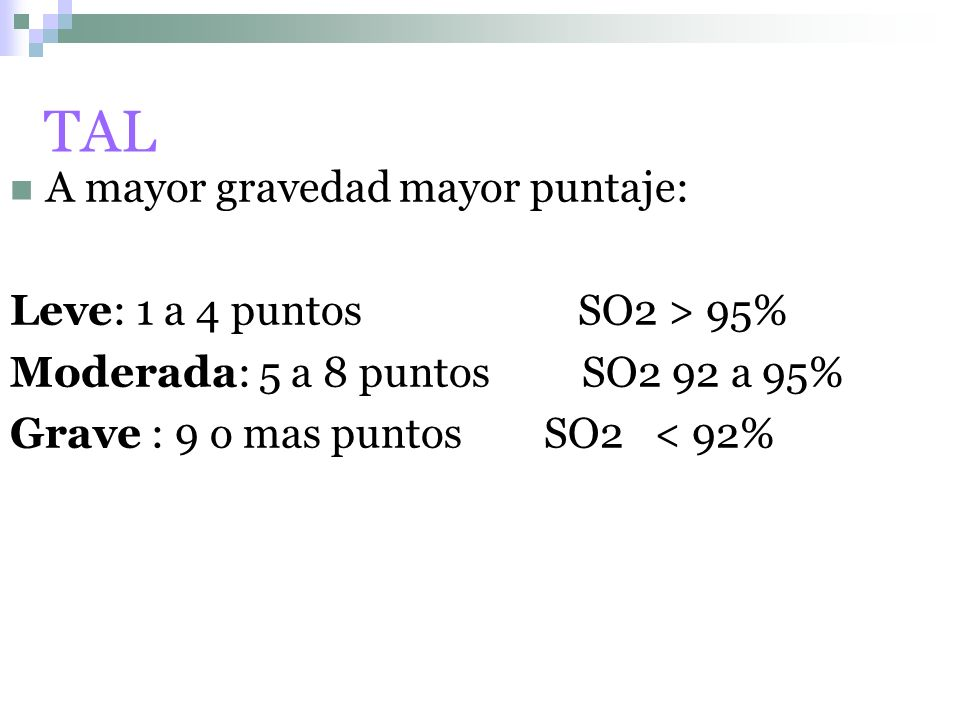 TAL A mayor gravedad mayor puntaje: Leve: 1 a 4 puntos SO2 > 95%