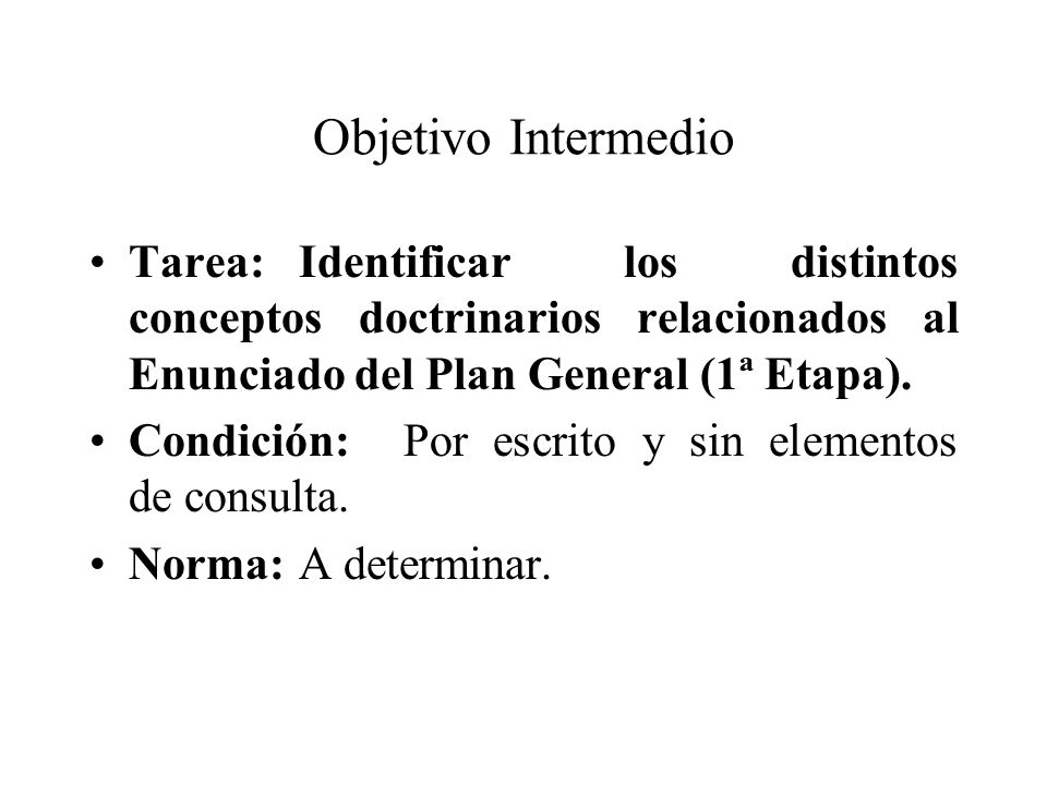 Objetivo Intermedio Tarea: Identificar los distintos conceptos doctrinarios relacionados al Enunciado del Plan General (1ª Etapa).