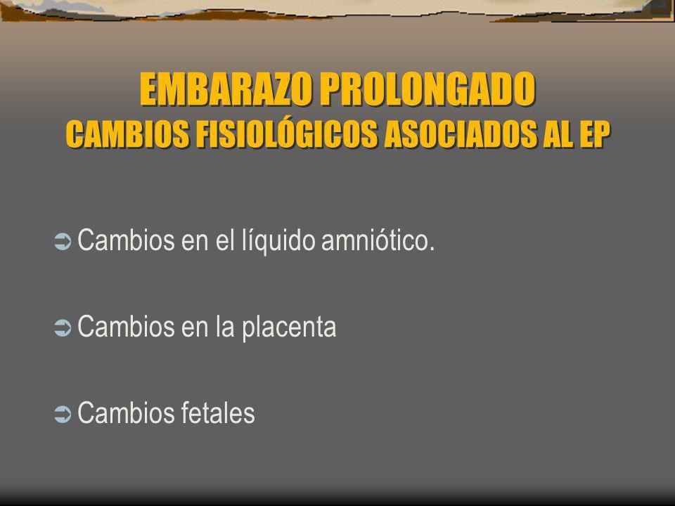 EMBARAZO PROLONGADO CAMBIOS FISIOLÓGICOS ASOCIADOS AL EP