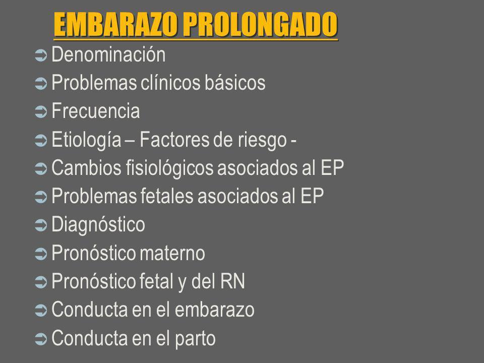 EMBARAZO PROLONGADO Denominación Problemas clínicos básicos Frecuencia