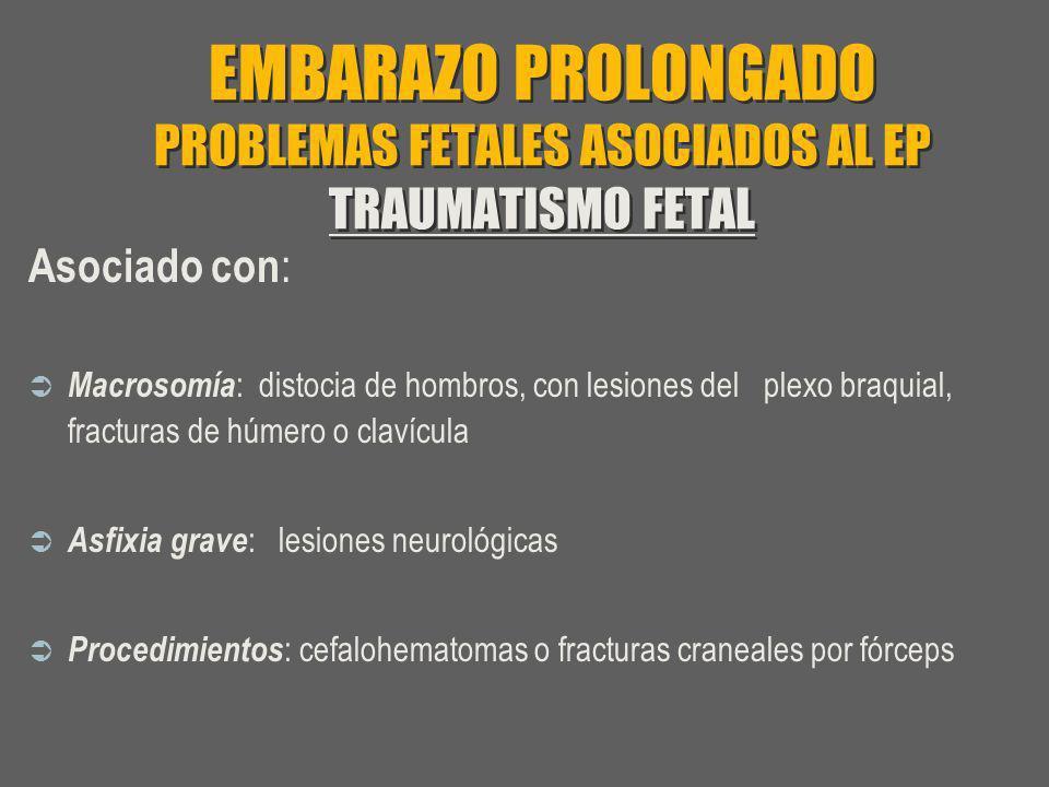 EMBARAZO PROLONGADO PROBLEMAS FETALES ASOCIADOS AL EP TRAUMATISMO FETAL