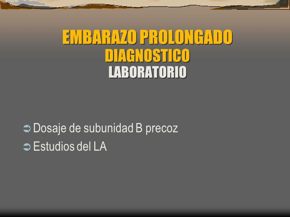 EMBARAZO PROLONGADO DIAGNOSTICO LABORATORIO