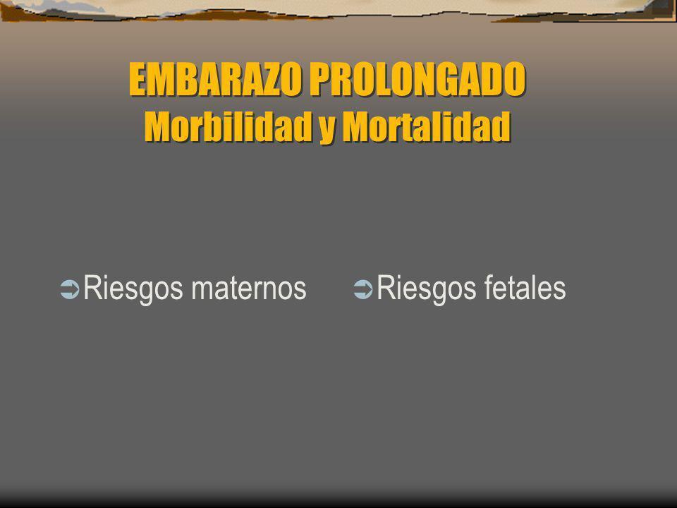 EMBARAZO PROLONGADO Morbilidad y Mortalidad