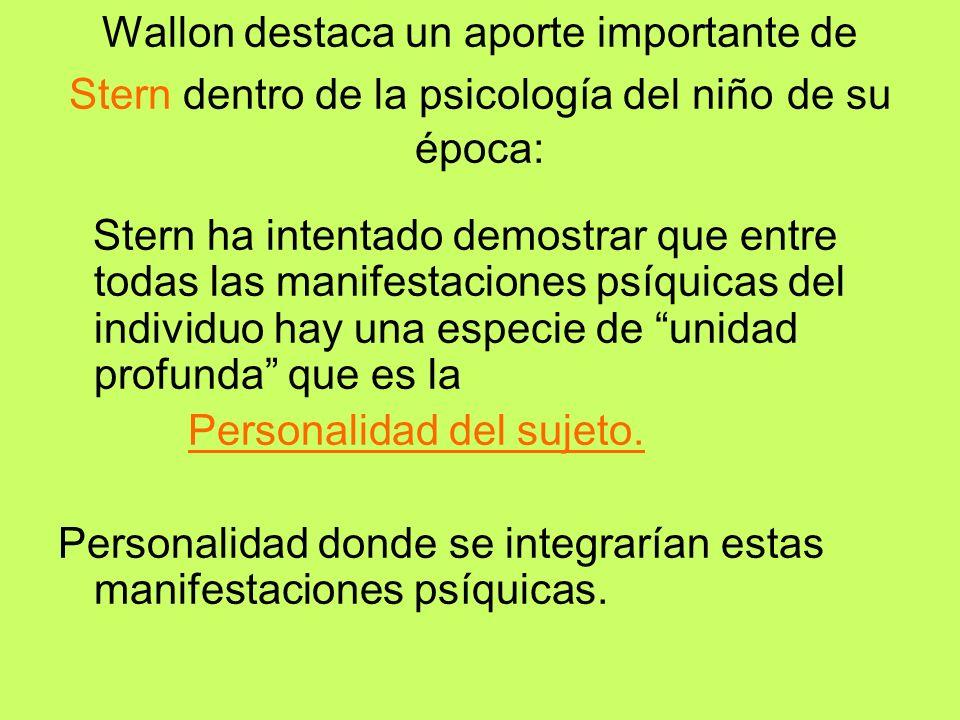Wallon destaca un aporte importante de Stern dentro de la psicología del niño de su época: