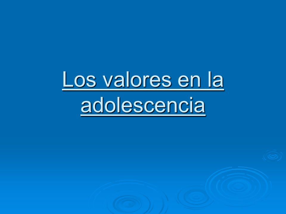 Los valores en la adolescencia