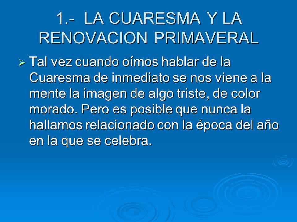 1.- LA CUARESMA Y LA RENOVACION PRIMAVERAL