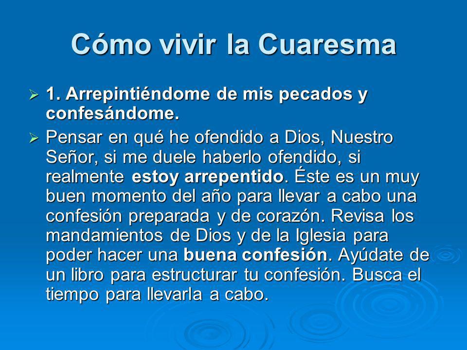 Cómo vivir la Cuaresma1. Arrepintiéndome de mis pecados y confesándome.