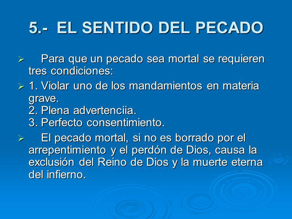 5.- EL SENTIDO DEL PECADO Para que un pecado sea mortal se requieren tres condiciones: