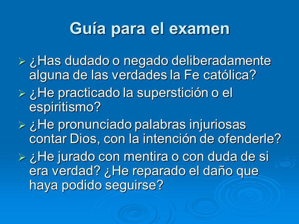 Guía para el examen ¿Has dudado o negado deliberadamente alguna de las verdades la Fe católica ¿He practicado la superstición o el espiritismo