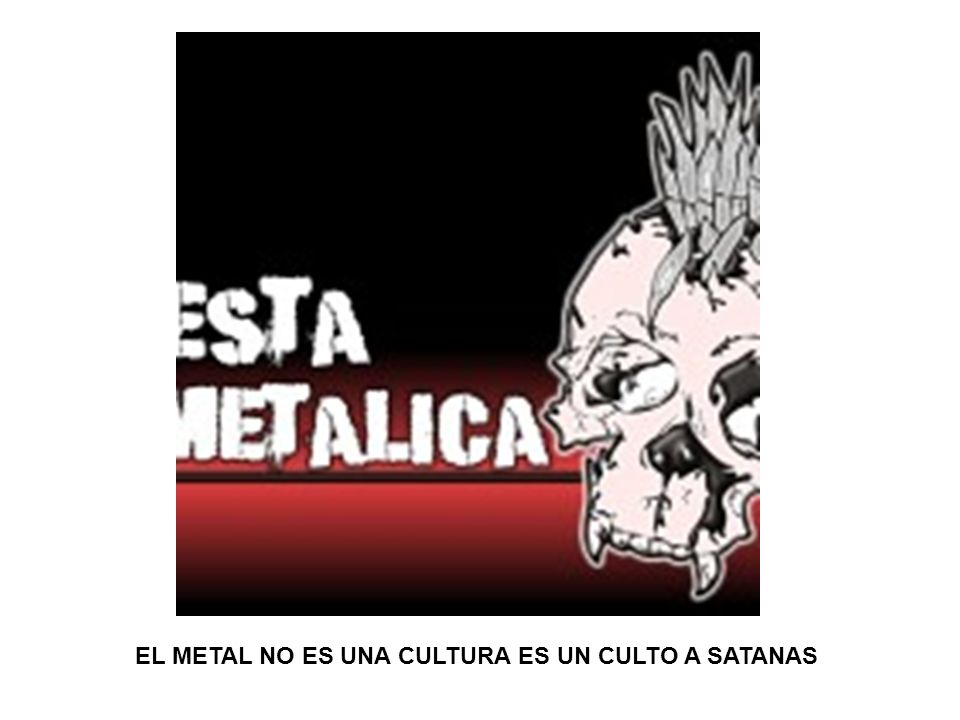 EL METAL NO ES UNA CULTURA ES UN CULTO A SATANAS