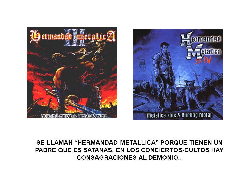 SE LLAMAN HERMANDAD METALLICA PORQUE TIENEN UN PADRE QUE ES SATANAS