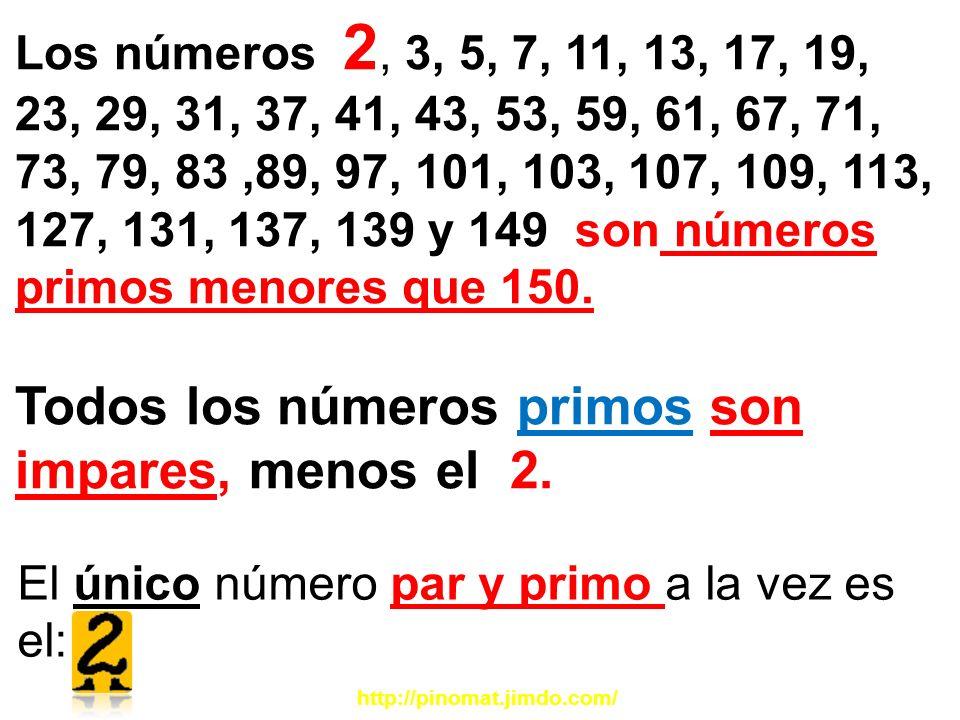 Todos los números primos son impares, menos el 2.