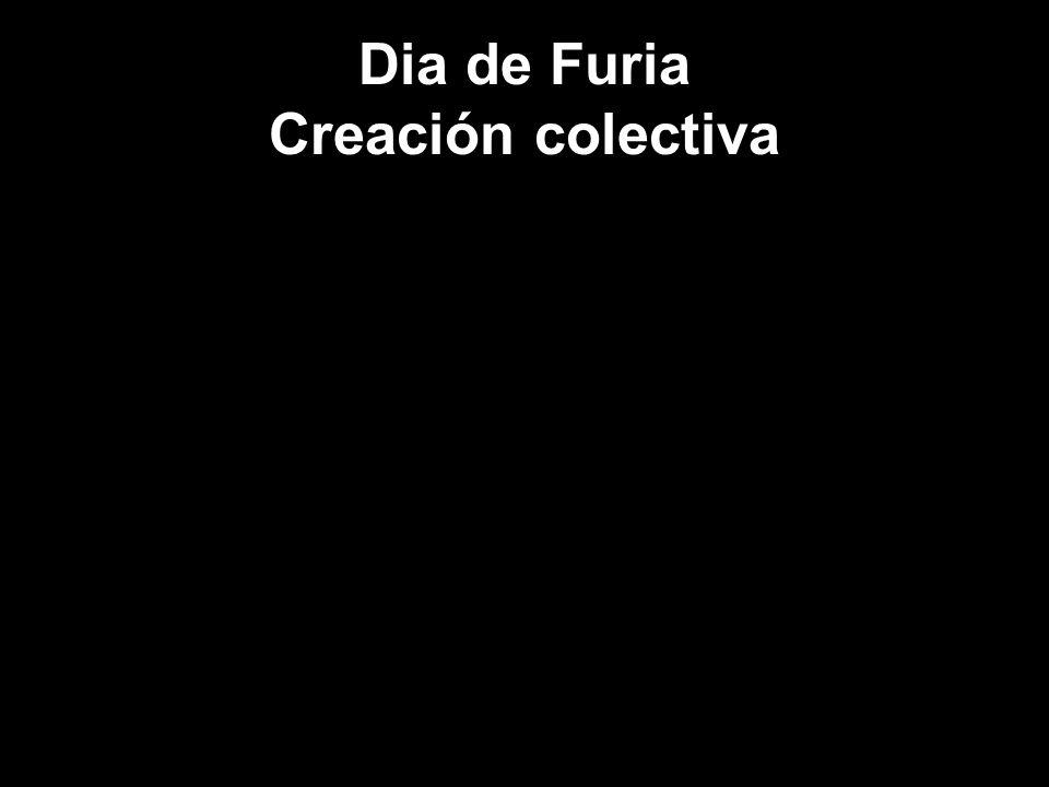 Dia de Furia Creación colectiva