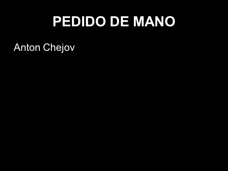 PEDIDO DE MANO Anton Chejov