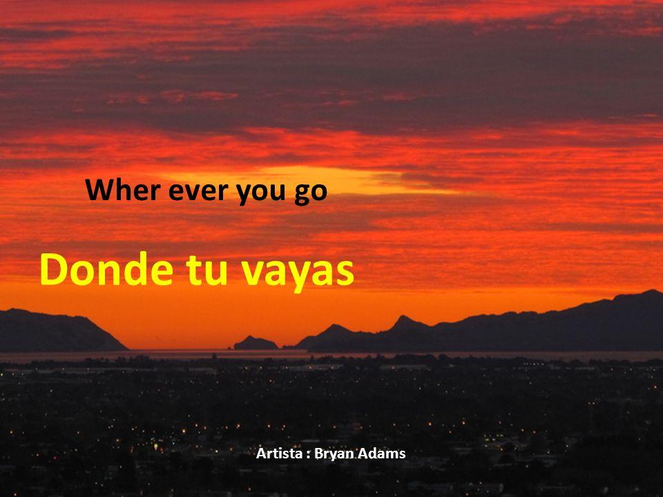 Wher ever you go Donde tu vayas Artista : Bryan Adams