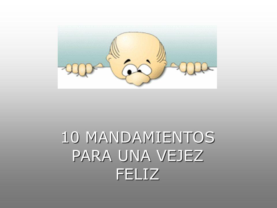 10 MANDAMIENTOS PARA UNA VEJEZ FELIZ