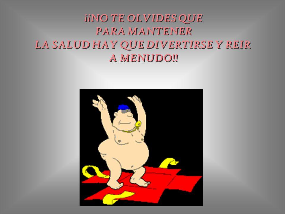 LA SALUD HAY QUE DIVERTIRSE Y REIR
