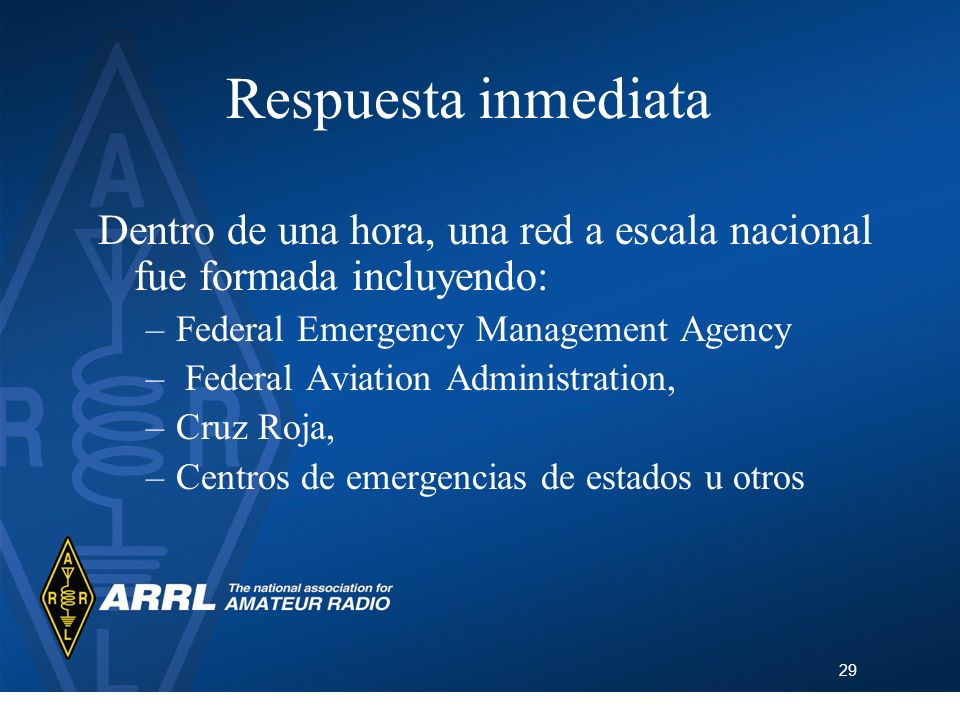 Respuesta inmediata Dentro de una hora, una red a escala nacional fue formada incluyendo: Federal Emergency Management Agency.