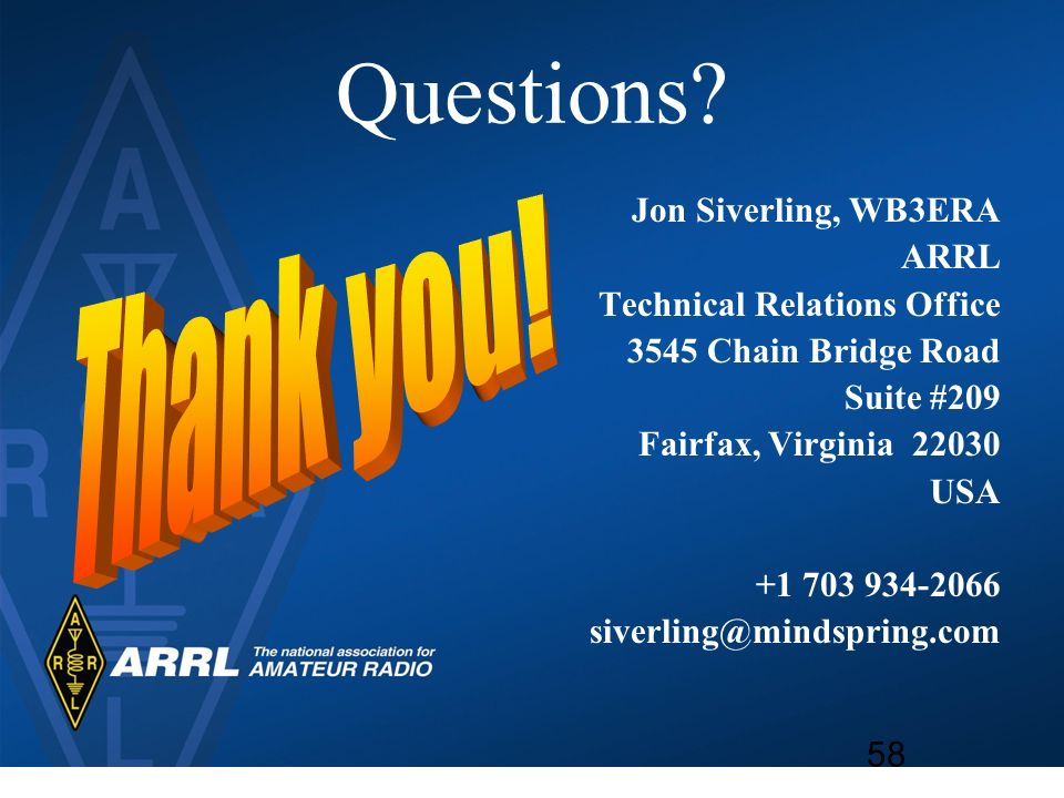 Questions Thank you! Jon Siverling, WB3ERA ARRL