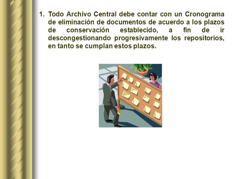 Todo Archivo Central debe contar con un Cronograma de eliminación de documentos de acuerdo a los plazos de conservación establecido, a fin de ir descongestionando progresivamente los repositorios, en tanto se cumplan estos plazos.