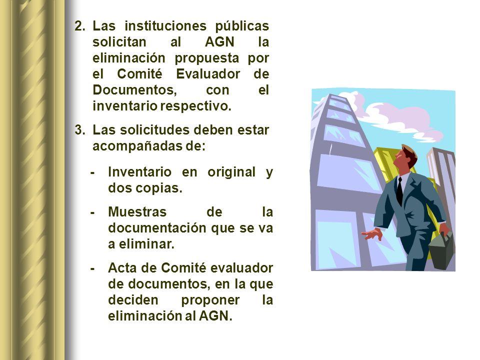 Las instituciones públicas solicitan al AGN la eliminación propuesta por el Comité Evaluador de Documentos, con el inventario respectivo.