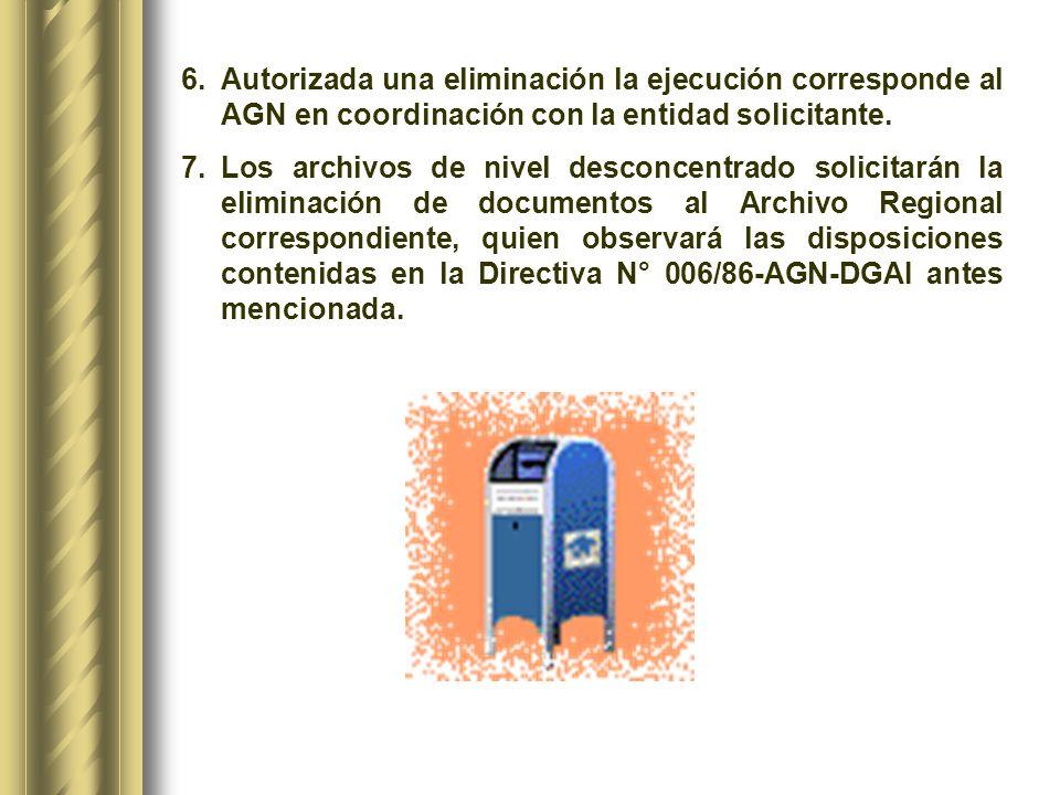 Autorizada una eliminación la ejecución corresponde al AGN en coordinación con la entidad solicitante.