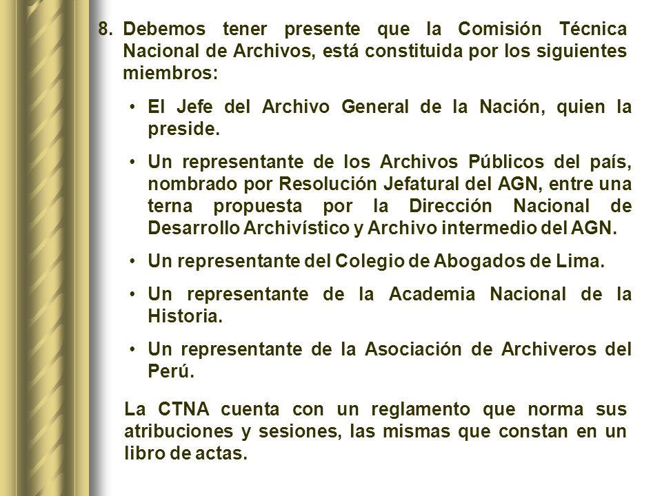 8. Debemos tener presente que la Comisión Técnica Nacional de Archivos, está constituida por los siguientes miembros: