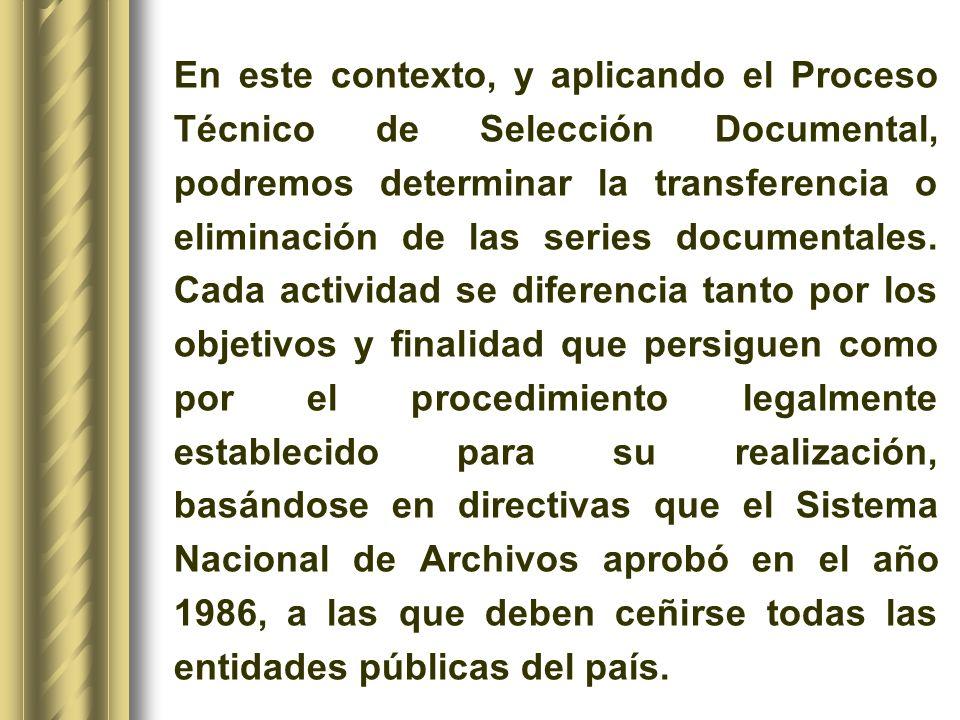 En este contexto, y aplicando el Proceso Técnico de Selección Documental, podremos determinar la transferencia o eliminación de las series documentales.