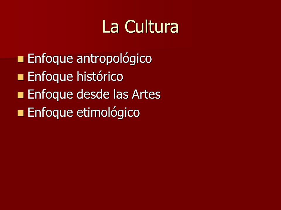 La Cultura Enfoque antropológico Enfoque histórico