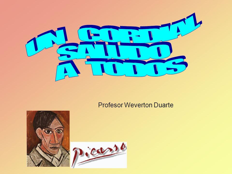 UN CORDIAL SALUDO A TODOS Profesor Weverton Duarte