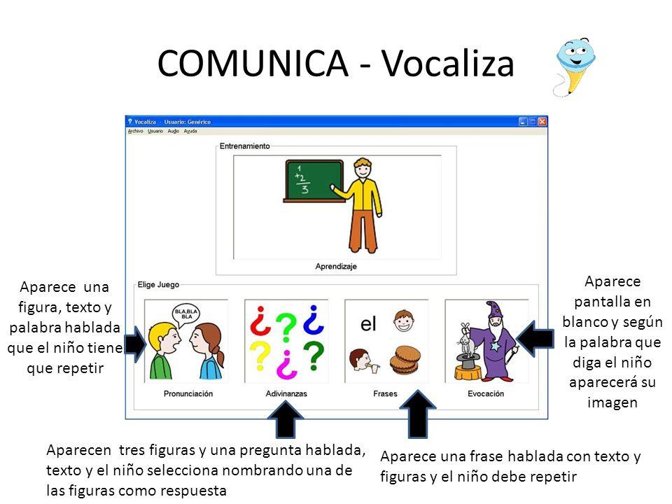 COMUNICA - Vocaliza Aparece pantalla en blanco y según la palabra que diga el niño aparecerá su imagen.