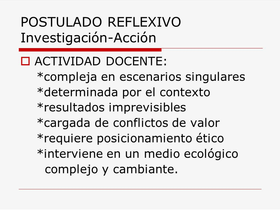 POSTULADO REFLEXIVO Investigación-Acción