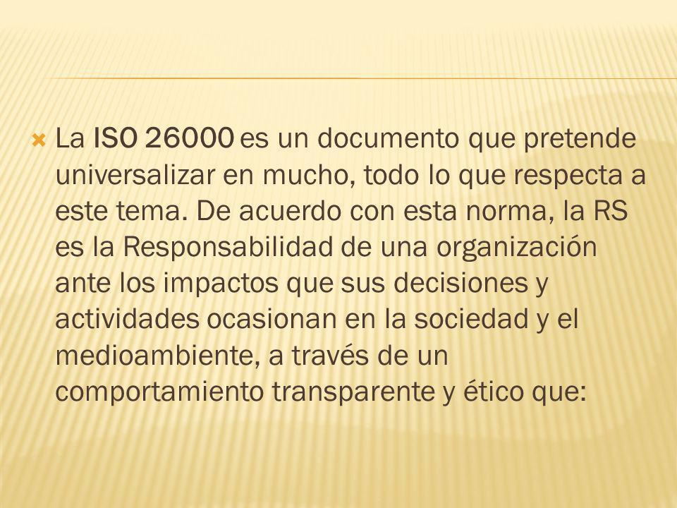 La ISO 26000 es un documento que pretende universalizar en mucho, todo lo que respecta a este tema.