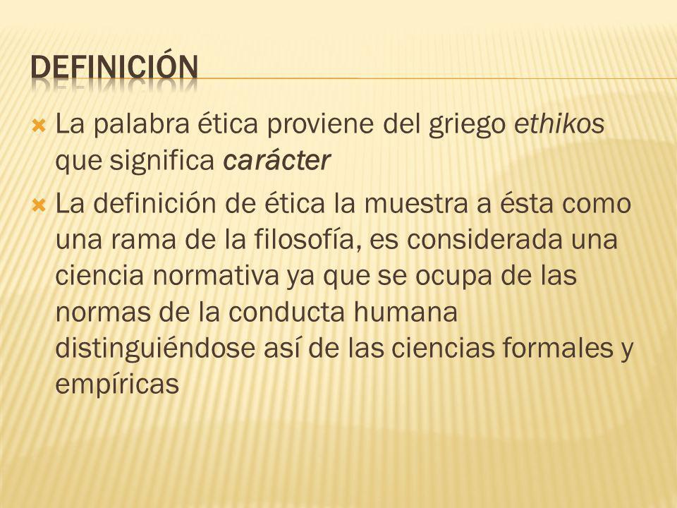 definición La palabra ética proviene del griego ethikos que significa carácter.